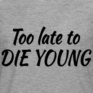 Too late to die young T-shirts - Långärmad premium-T-shirt herr
