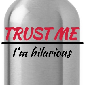 Trust me! I'm hilarious T-Shirts - Water Bottle