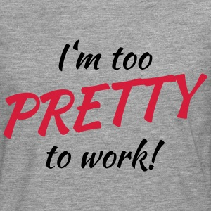 I'm too pretty to work! T-skjorter - Premium langermet T-skjorte for menn