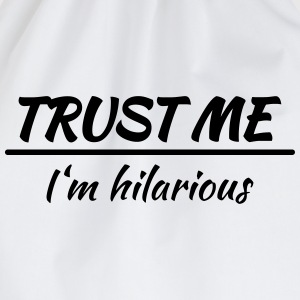 Trust me! I'm hilarious T-Shirts - Drawstring Bag