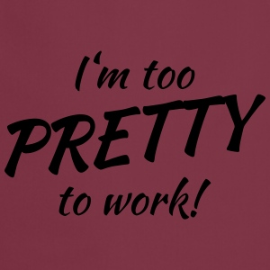 I'm too pretty to work! T-skjorter - Kokkeforkle