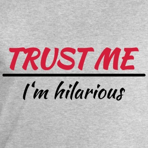 Trust me! I'm hilarious T-Shirts - Men's Sweatshirt by Stanley & Stella