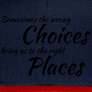Wrong choices, right places T-Shirts - Snapback Cap
