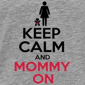 KEEP CALM AND MOMMY ON 3 Sweat-shirts - T-shirt Premium Homme