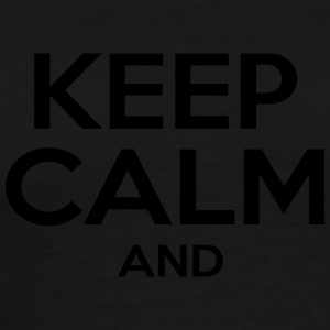 KEEP CALM AND Sweat-shirts - T-shirt Premium Homme