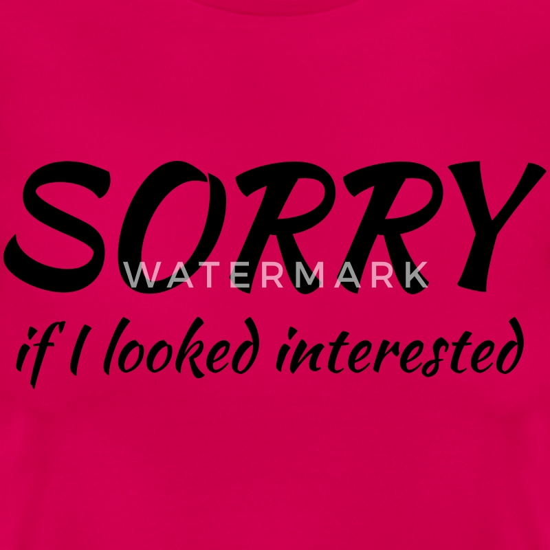 Sorry if I looked interested T-Shirts - Frauen T-Shirt
