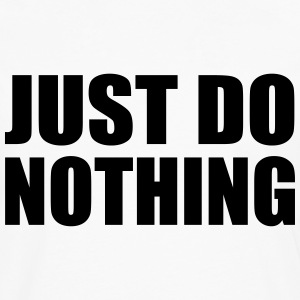 just do nothing - Männer Premium Langarmshirt