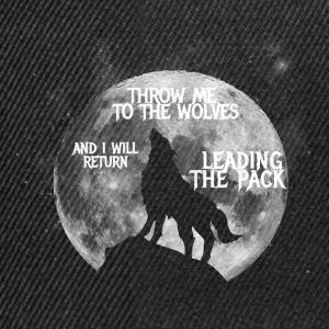 Throw me to the Wolves and i will return Leading t - Snapback Cap