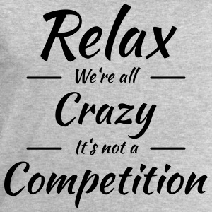 Relax! We're all crazy T-Shirts - Men's Sweatshirt by Stanley & Stella