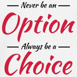 Never be an option Mugs & Drinkware - Men's Premium T-Shirt