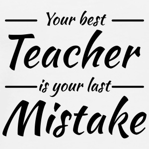 Your best teacher is your last mistake Tassen & Zubehör - Männer Premium T-Shirt
