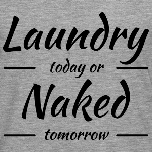 Laundry today or naked tomorrow T-skjorter - Premium langermet T-skjorte for menn