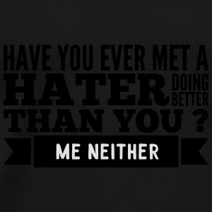 hater doing better than you ? Tazas y accesorios - Camiseta premium hombre