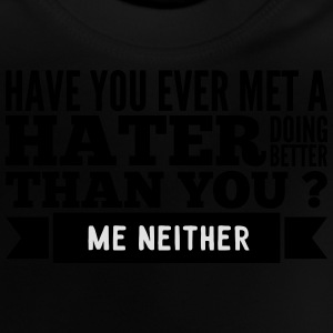 hater doing better than you ? T-Shirts - Baby T-Shirt