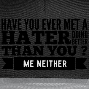 hater doing better than you ? Shirts - Snapback cap