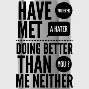 hater doing better than you ? Tee shirts - Gourde