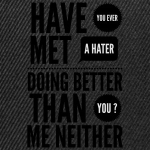 hater doing better than you ? T-shirts - Snapback cap
