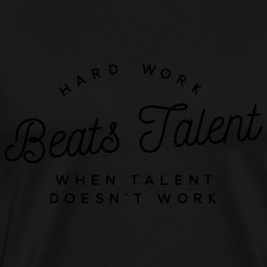 hard work beats talent when talent doesn't work Felpe - Maglietta Premium da uomo