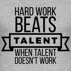 hard work beats talent when talent doesn't work Hoodies & Sweatshirts - Men's Slim Fit T-Shirt