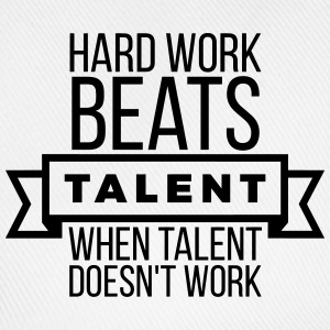 hard work beats talent when talent doesn't work Magliette - Cappello con visiera