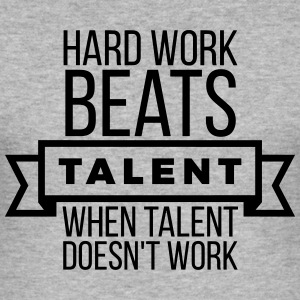 hard work beats talent when talent doesn't work Felpe - Maglietta aderente da uomo