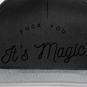 fuck you it's magic Tee shirts - Casquette snapback