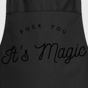 fuck you it's magic Magliette - Grembiule da cucina