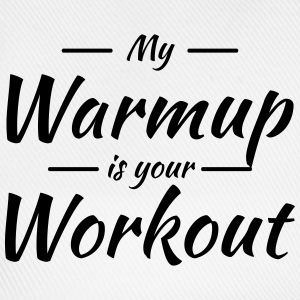 My warmup is your workout Tee shirts - Casquette classique