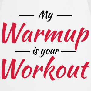My warmup is your workout Tee shirts - Tablier de cuisine