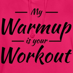 My warmup is your workout T-Shirts - Unisex Hoodie