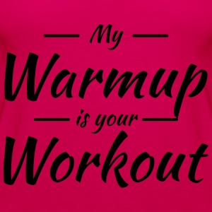 My warmup is your workout T-Shirts - Women's Premium Tank Top