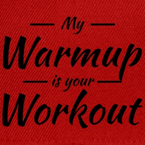 My warmup is your workout T-Shirts - Snapback Cap