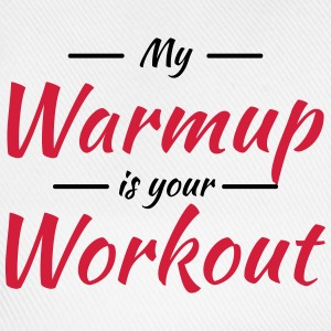 My warmup is your workout Mugs & Drinkware - Baseball Cap