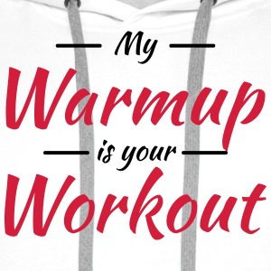 My warmup is your workout Kopper & tilbehør - Premium hettegenser for menn