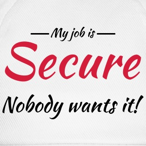 My job is secure Tee shirts - Casquette classique