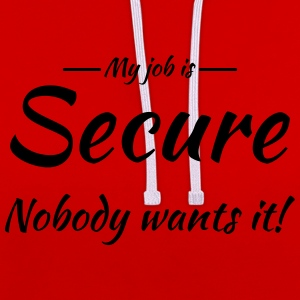 My job is secure T-shirts - Kontrast-hættetrøje