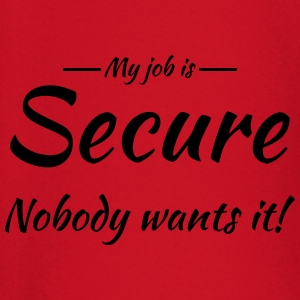 My job is secure Tee shirts - T-shirt manches longues Bébé
