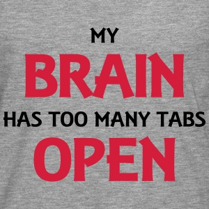 My brain has too many tabs open T-Shirts - Männer Premium Langarmshirt