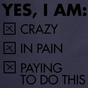 Yes, I Am: Crazy - In Pain - Paying To Do This Camisetas - Delantal de cocina