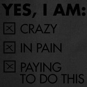 Yes, I Am: Crazy - In Pain - Paying To Do This T-skjorter - Kokkeforkle