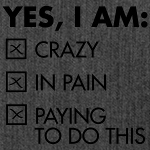 Yes, I Am: Crazy - In Pain - Paying To Do This Koszulki - Torba na ramię z materiału recyklingowego
