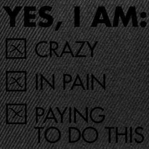 Yes, I Am: Crazy - In Pain - Paying To Do This Tee shirts - Casquette snapback