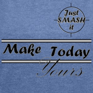 Just Smash It Today Hoodies & Sweatshirts - Women's T-shirt with rolled up sleeves