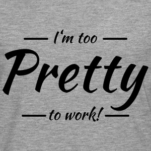 I'm too pretty to work T-skjorter - Premium langermet T-skjorte for menn