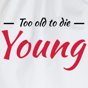 Too old to die young T-Shirts - Drawstring Bag