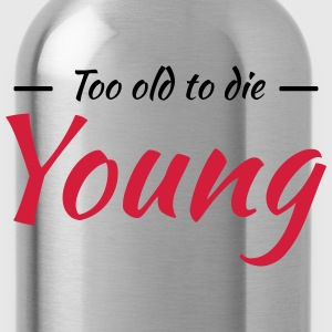 Too old to die young T-Shirts - Water Bottle