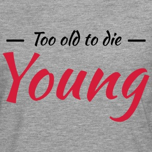Too old to die young T-Shirts - Men's Premium Longsleeve Shirt