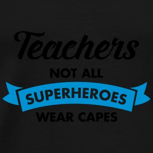 Teacher - Not All Superheroes Wear Capes Bouteilles et Tasses - T-shirt Premium Homme