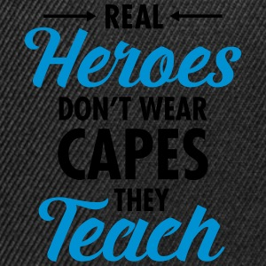 Real Heroes Don\'t Wear Capes - They Teach T-shirts - Snapbackkeps