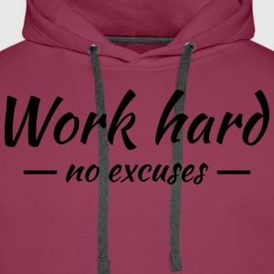 Work hard - no excuses T-Shirts - Männer Premium Hoodie